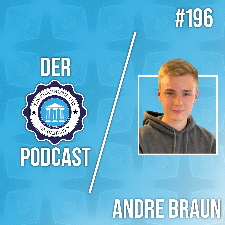 #196 - Andre Braun - Mit 17 zum Millionenexit?!